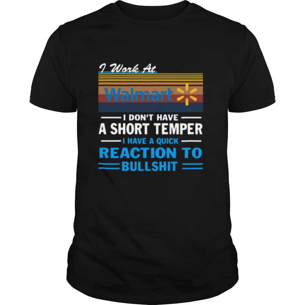 I Work At Walmart I Don't Have A Short Temper I Have A Quick Reaction To Bullshit Vintage shirt Classic Men's