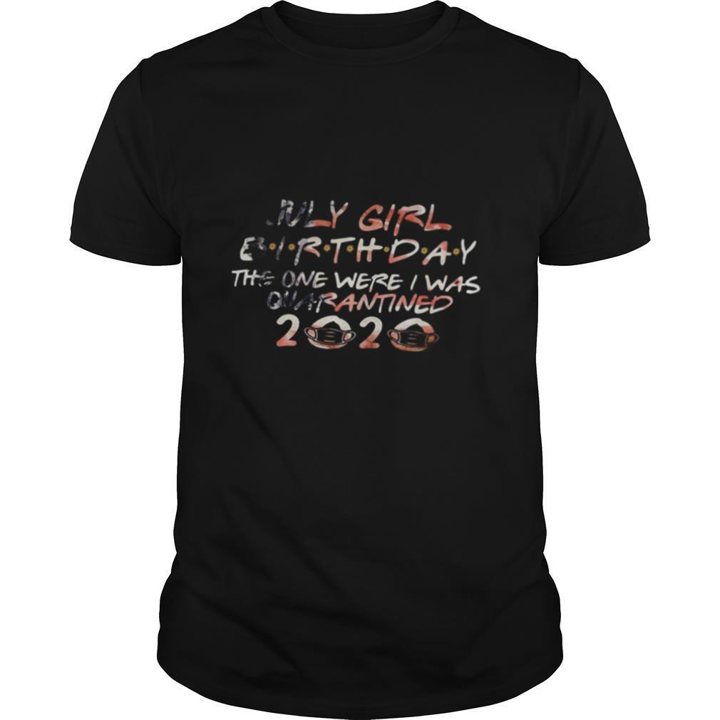 July Girl Birthday The One Were I Was Quaranied 2020 Face Mask shirt Classic Men's