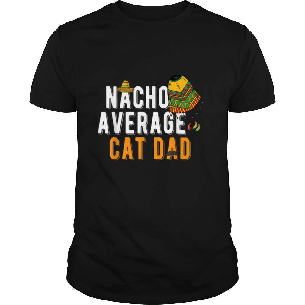Nacho Average Cat Dad Cinco De Mayo Sombrero Matching Family T shirt Classic Men's