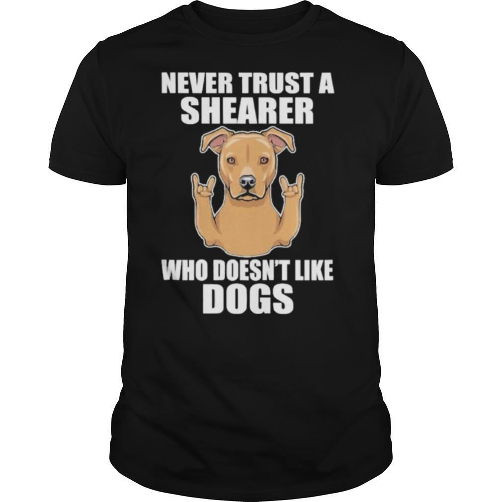 Never Trust A Shearer Who Doesn't Like Dogs shirt Classic Men's