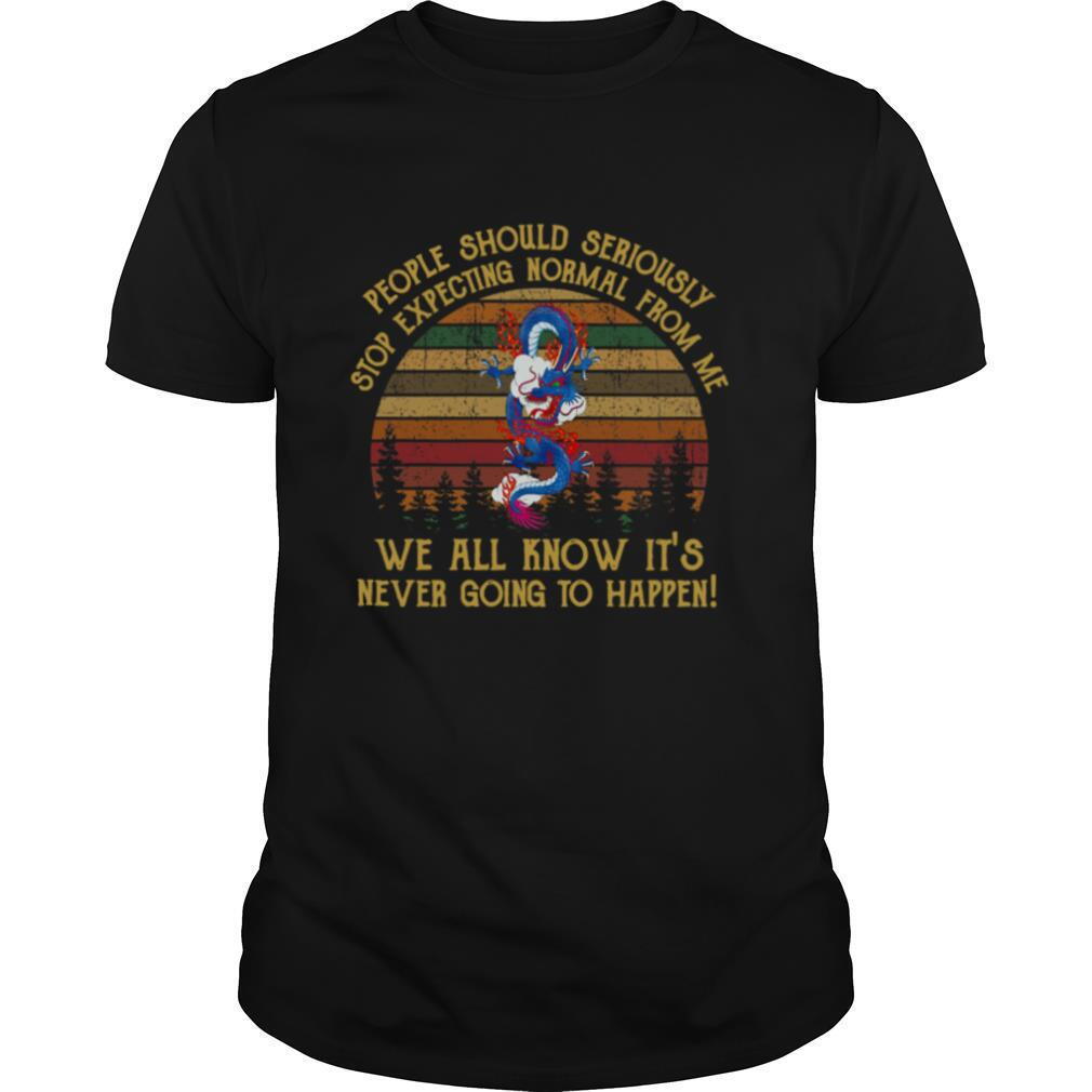People Should Seriously Stop Expecting Normal From Me Dragon shirt Classic Men's
