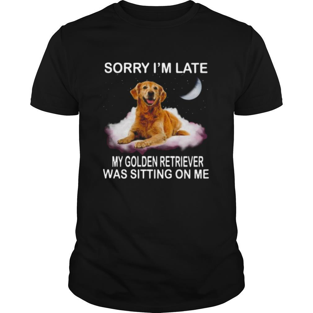 Sorry I'm Late My Golden Retriever Was Sitting On Me shirt Classic Men's