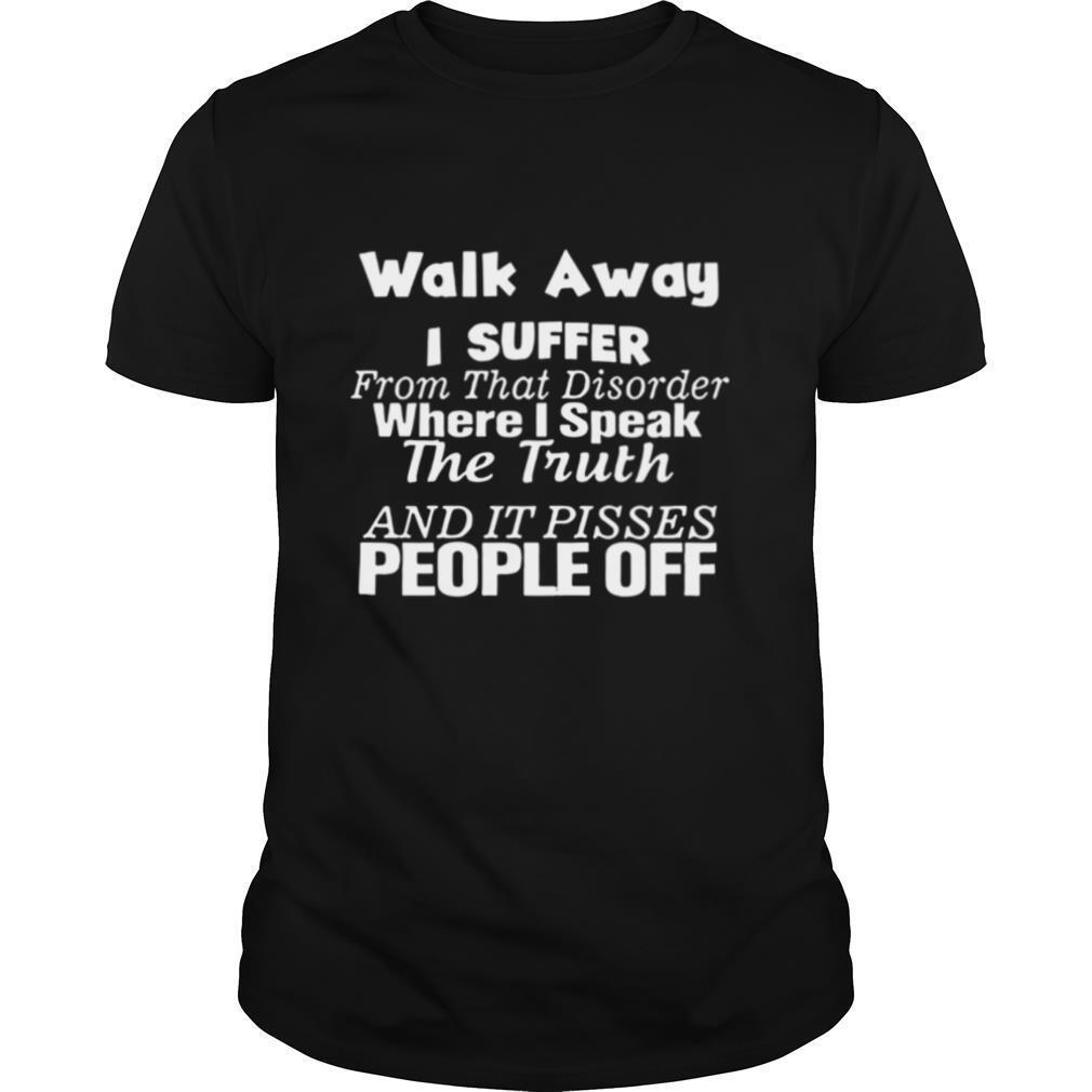 Walk Away I Suffer From That Disorder shirt Classic Men's