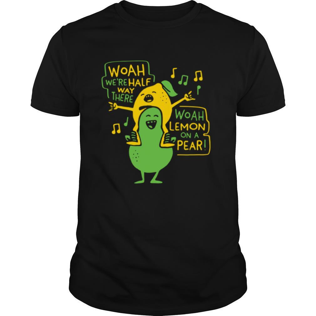 Woah We're Half Way There Woah Lemon On A Pear shirt Classic Men's