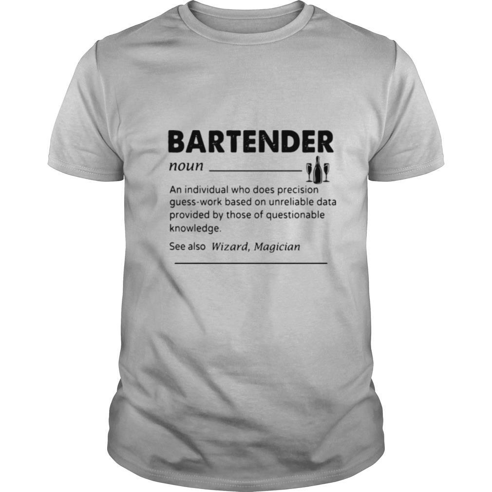 Bartender Noun An Individual Who Does Precision Guess Work Based On Unreliable Data Provided By Those Of Questionable Knowledge shirt Classic Men's