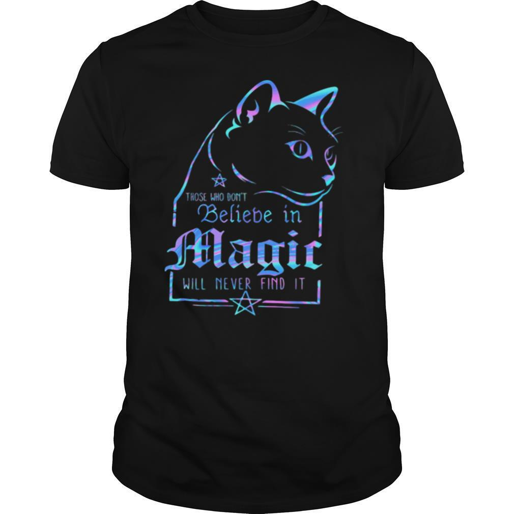 Cat those who don't believe in magic will never find it shirt Classic Men's