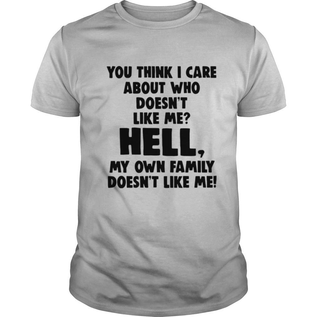 You Think I Care About Who Doesnt Like Me Hell My shirt Classic Men's
