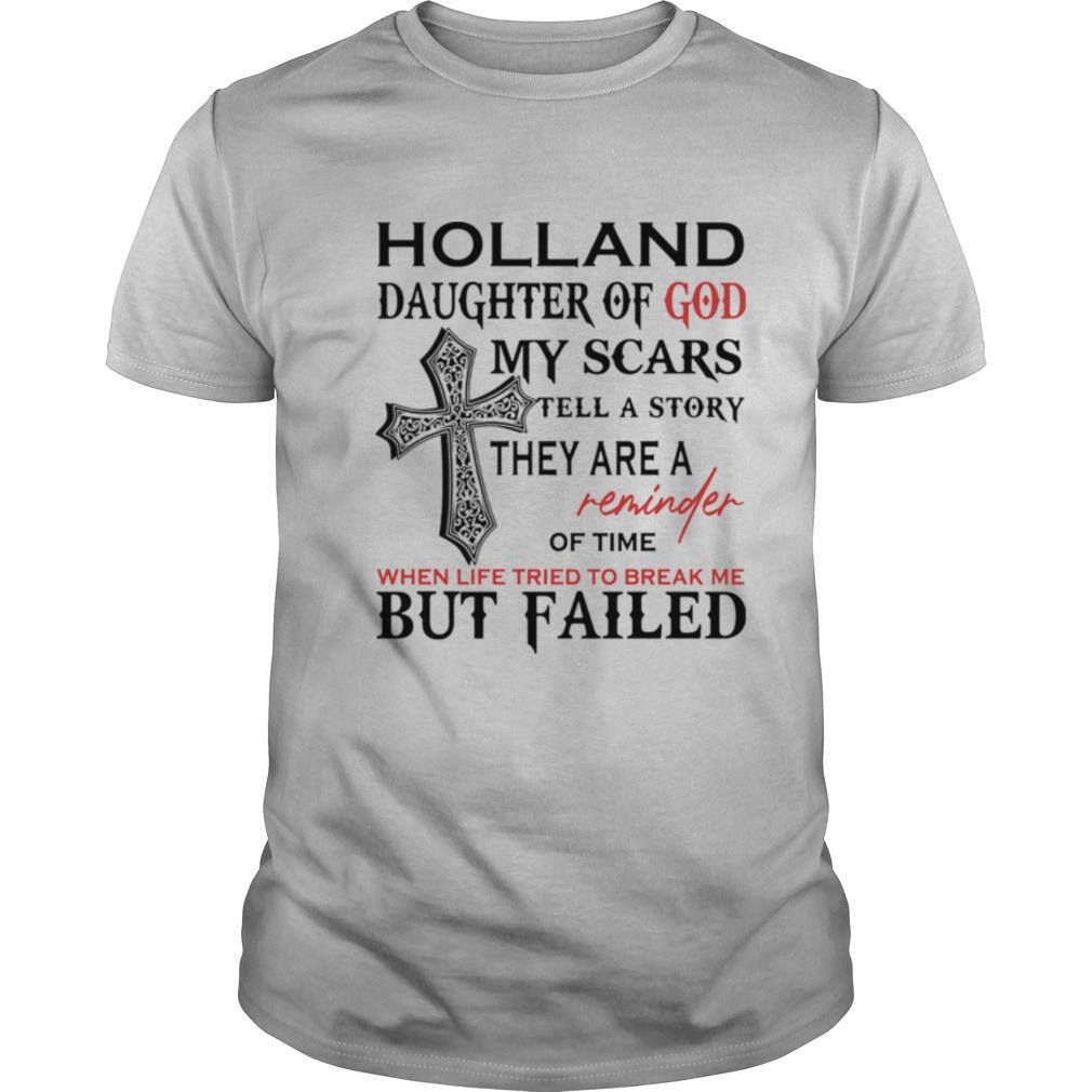 Holland son of god my scars tell a story they are a reminder of time when life tried to break me but failed shirt Classic Men's