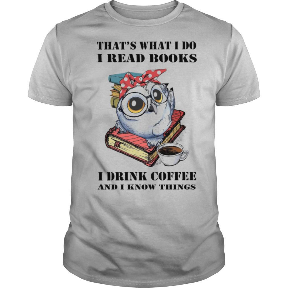 Owl That's What I Do I Read Book I Drink Coffee And I Know Things shirt Classic Men's