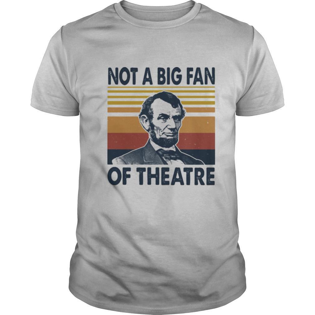 Abraham lincoln not a big fan of theatre vintage retro shirt Classic Men's