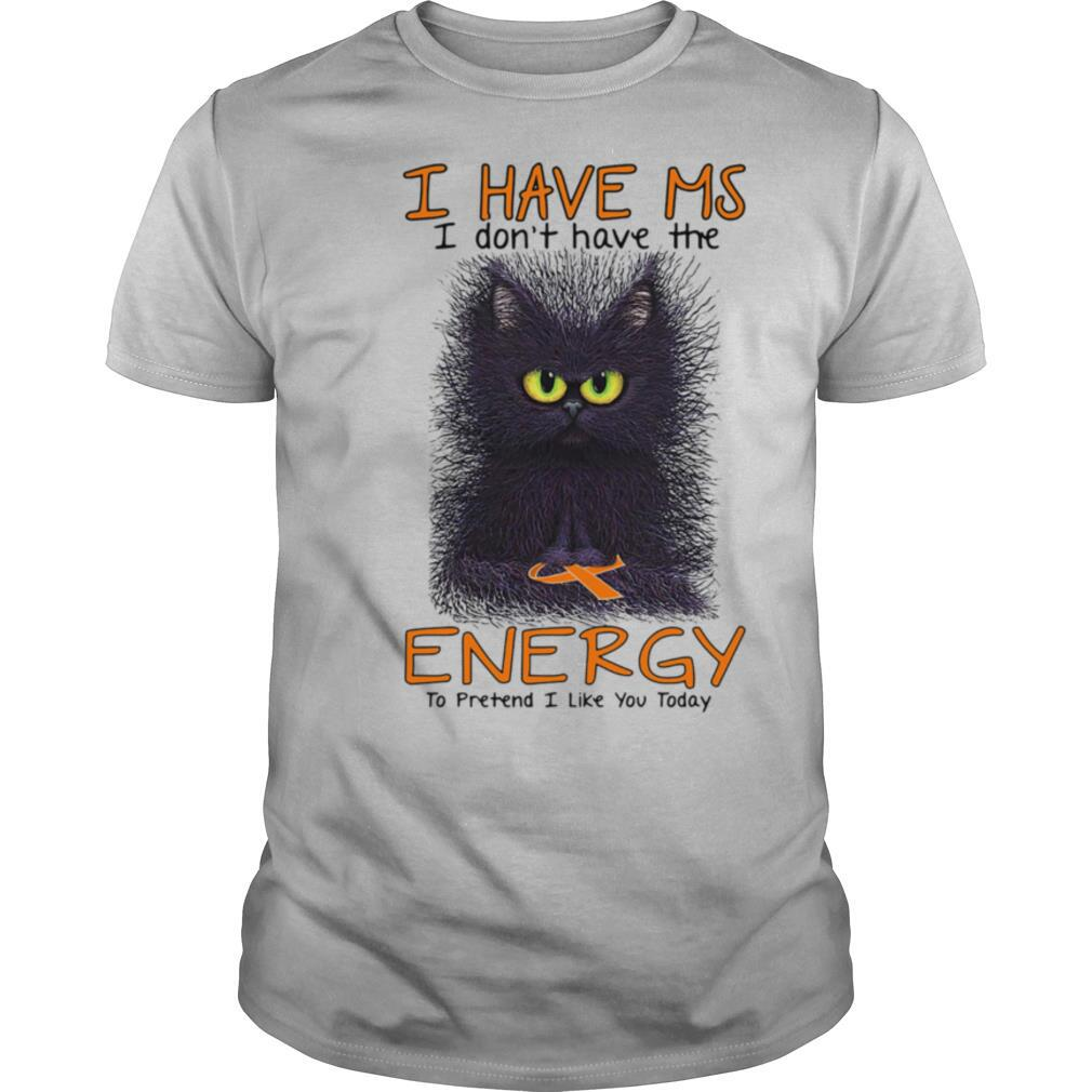Black cat i have ms i don't have the energy i pretend i like you today cancer awareness shirt Classic Men's