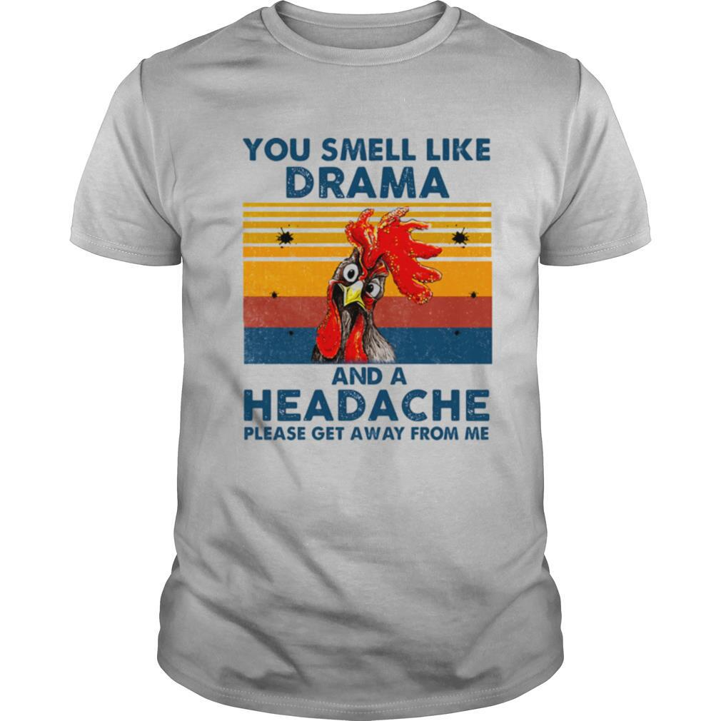 Chicken you smell like drama and a headache please get away from me vintage retro shirt Classic Men's