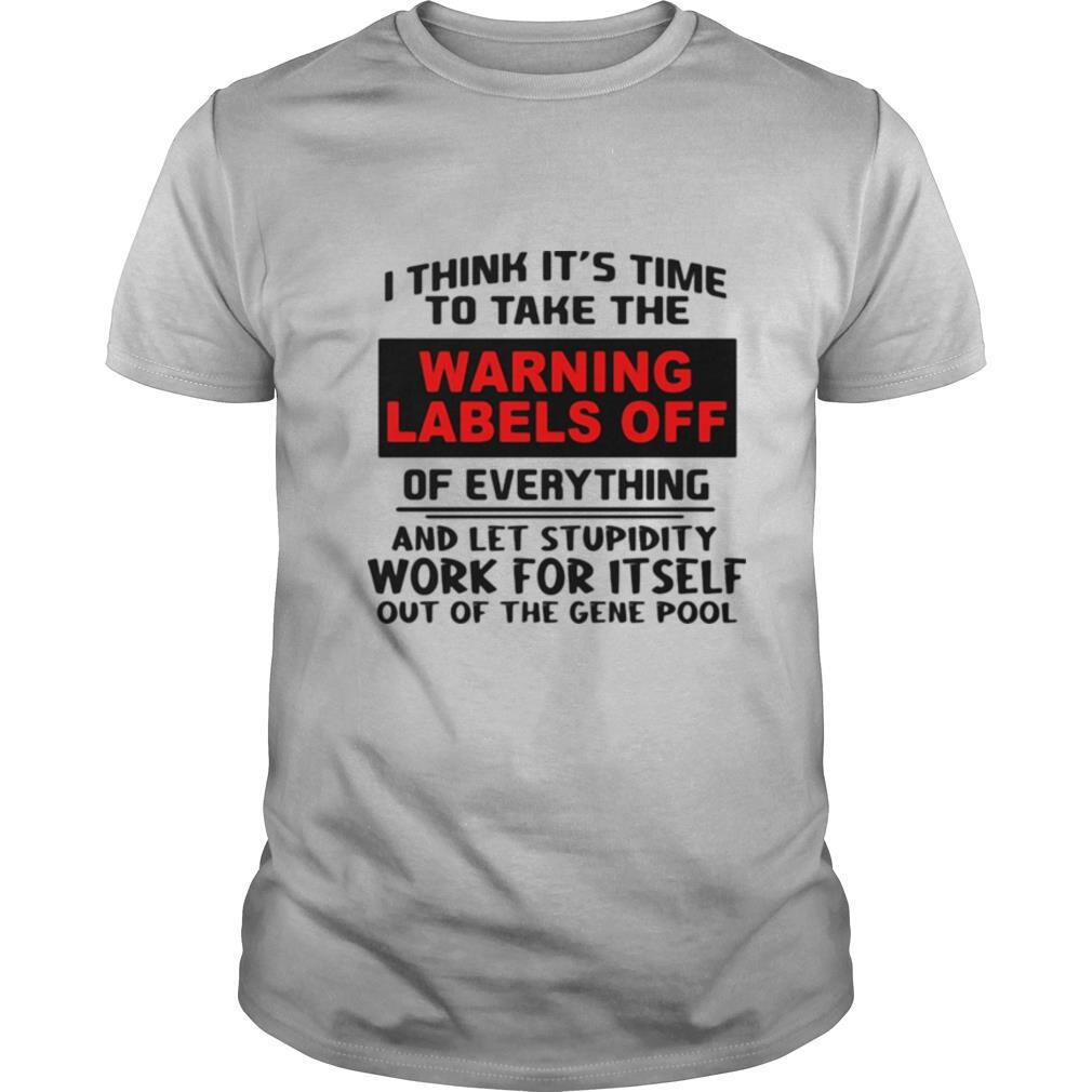 I think it's time to take the warning labels off of everything and let stupidity shirt Classic Men's