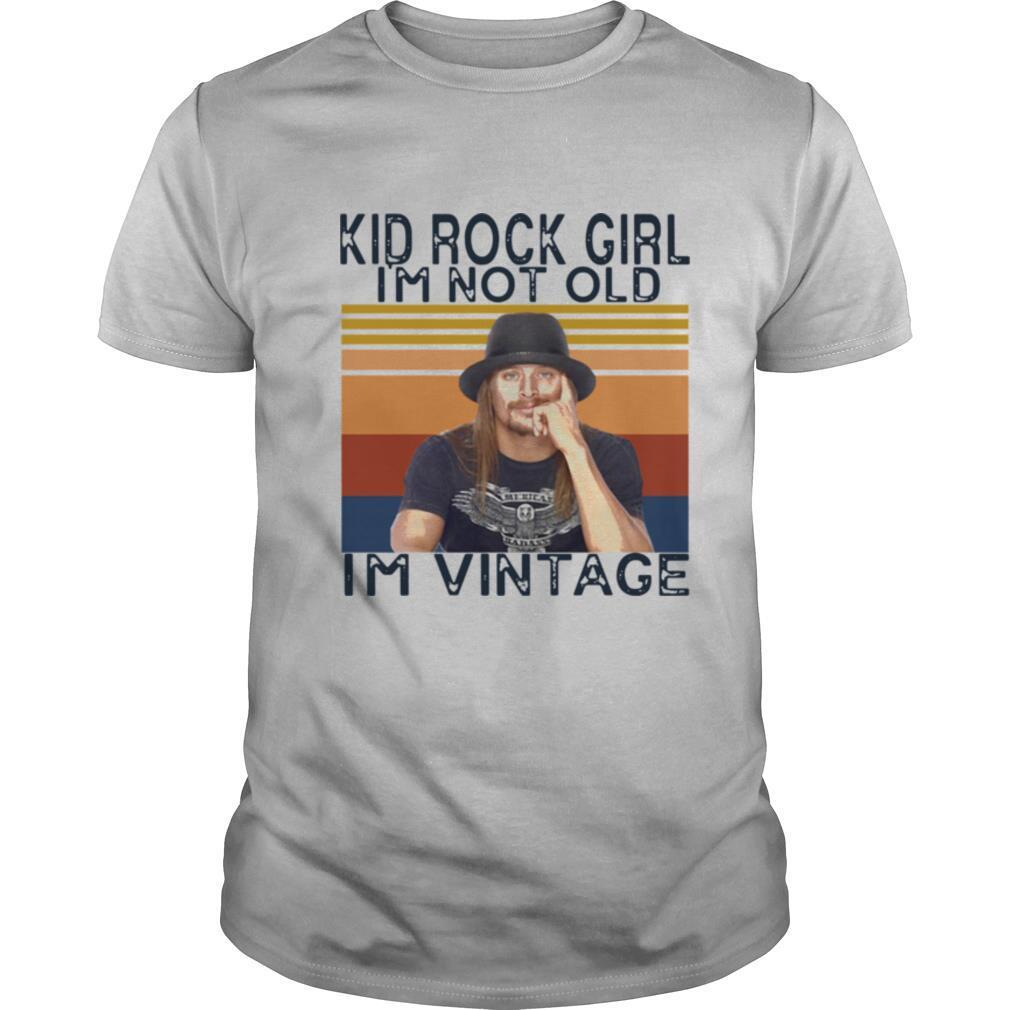 Kid Rock Girl I'm Not Old I'm Vintage shirt Classic Men's