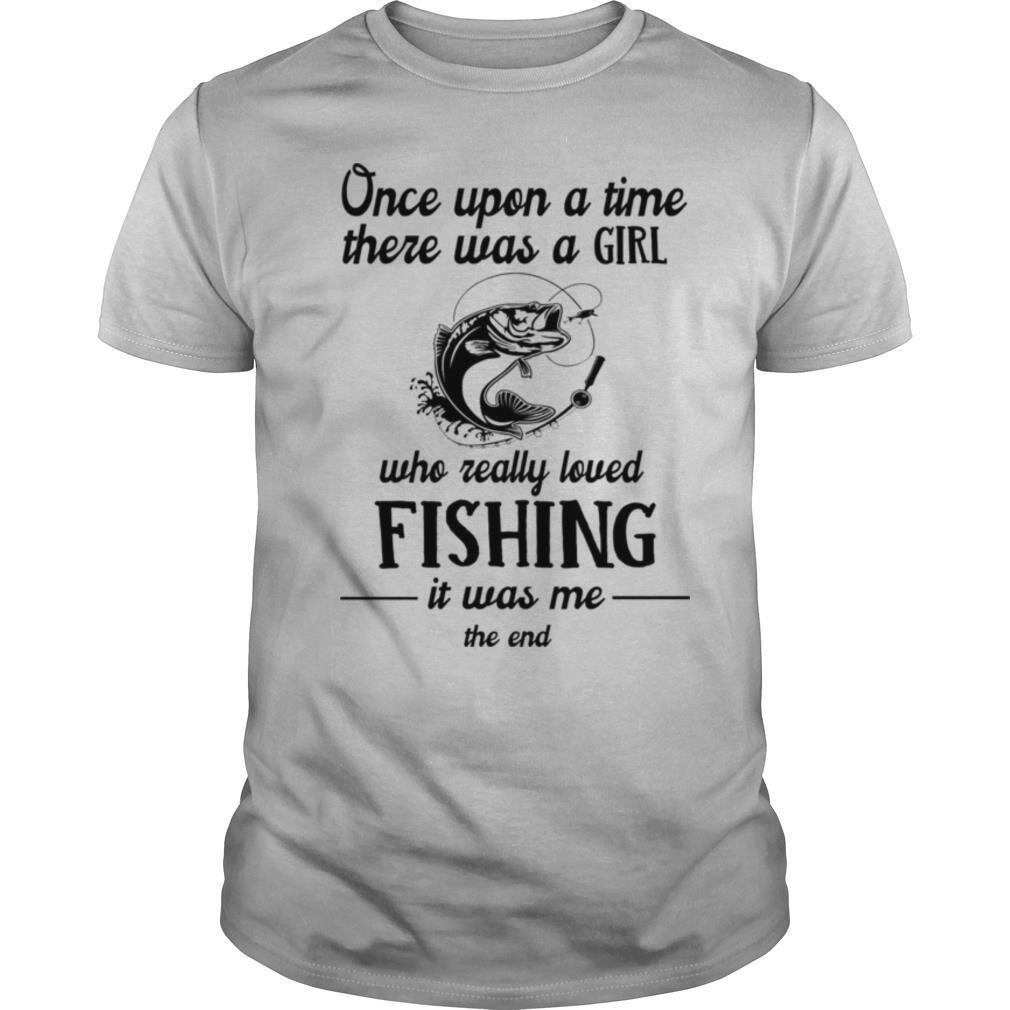 Once upon a time there was a girl who really loved fishing it was me the end white shirt Classic Men's