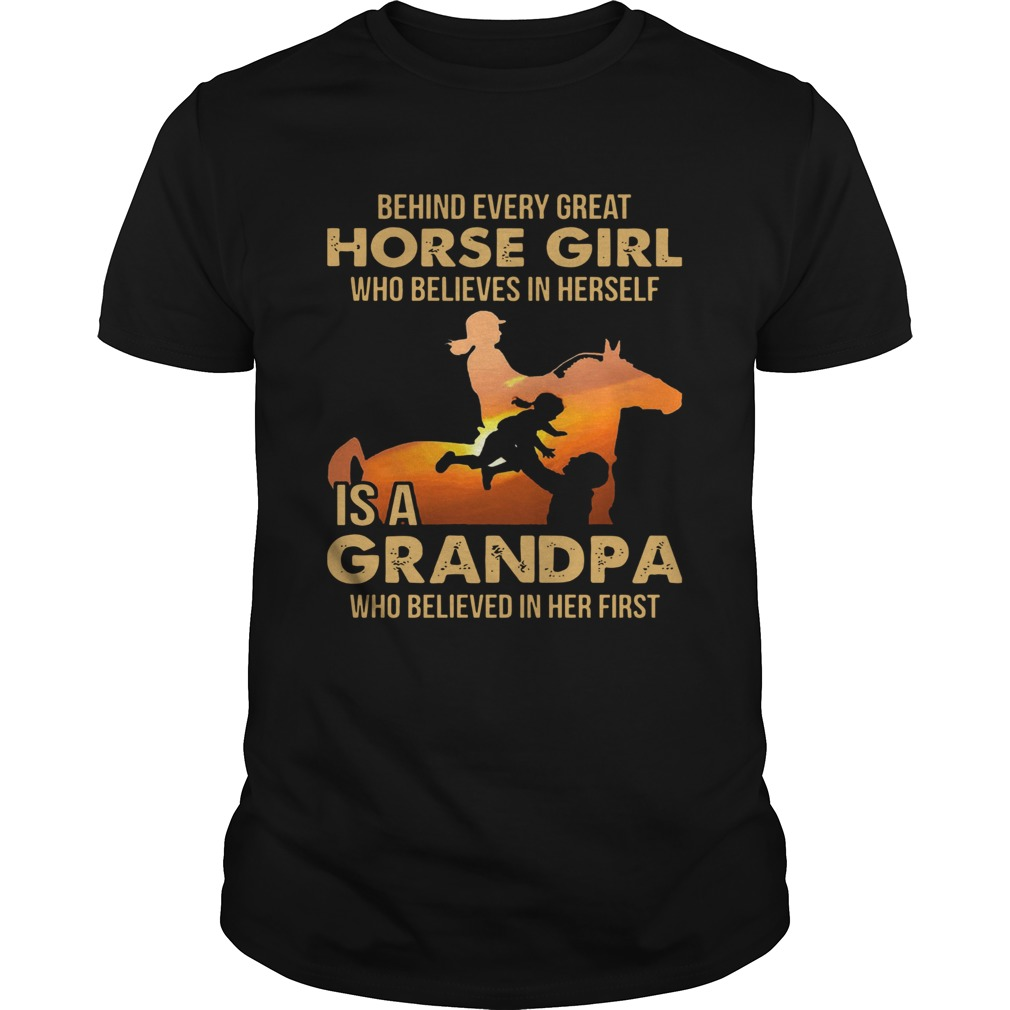 Behind Every Great Horse Girl Who Believes In Herself Is A Grandpa shirt Classic Men's