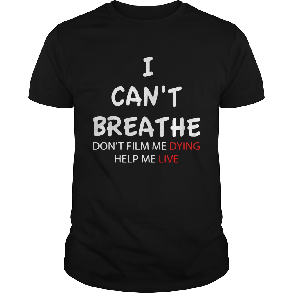 I Cant Breathe Dont Film Me Dying Help Me Live shirt Classic Men's