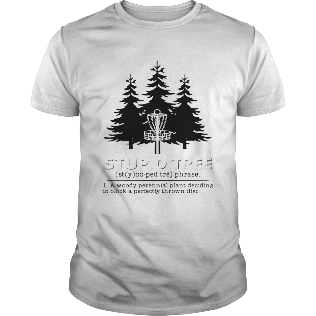 Stupid tree a woody perennial plant deciding to block a perfectly thrown disc shirt Classic Men's