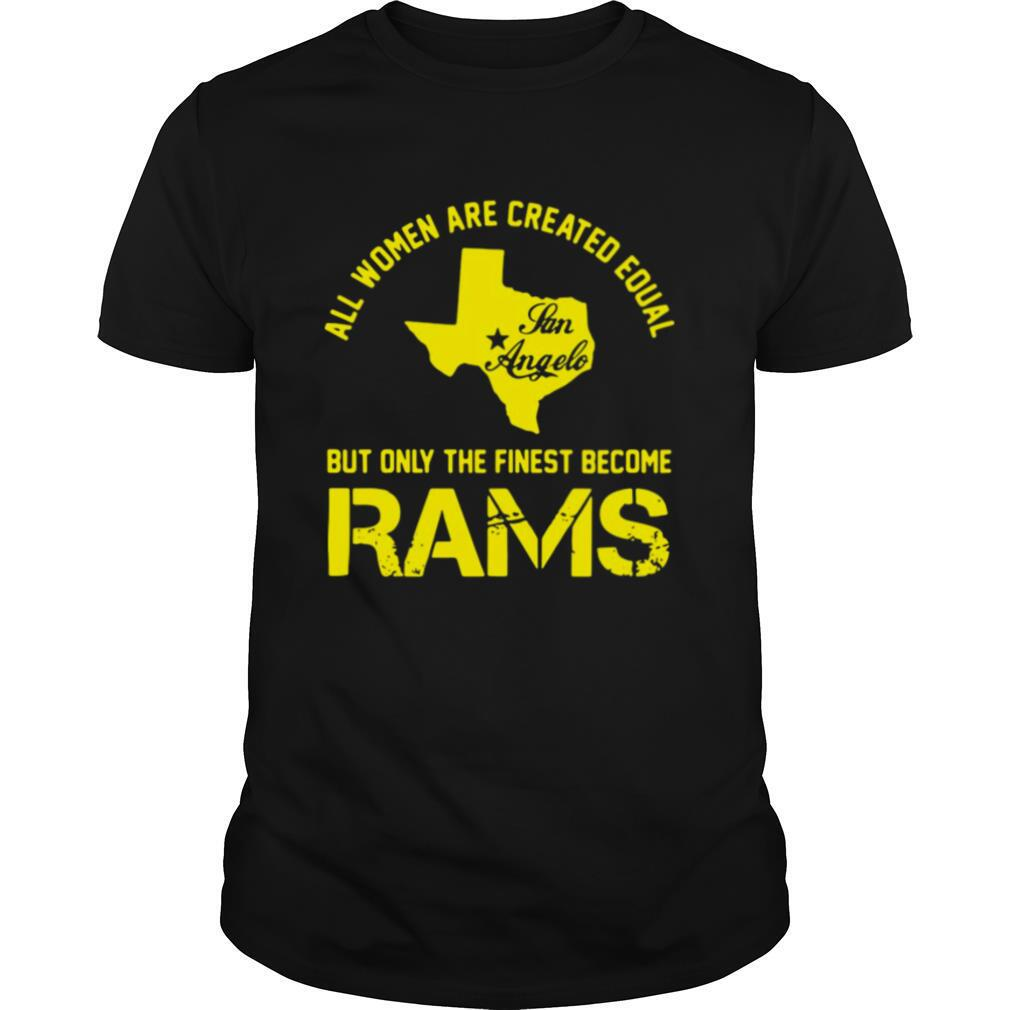 All Women Are Created Equal San Angles But Only Finest Become Rams shirt Classic Men's
