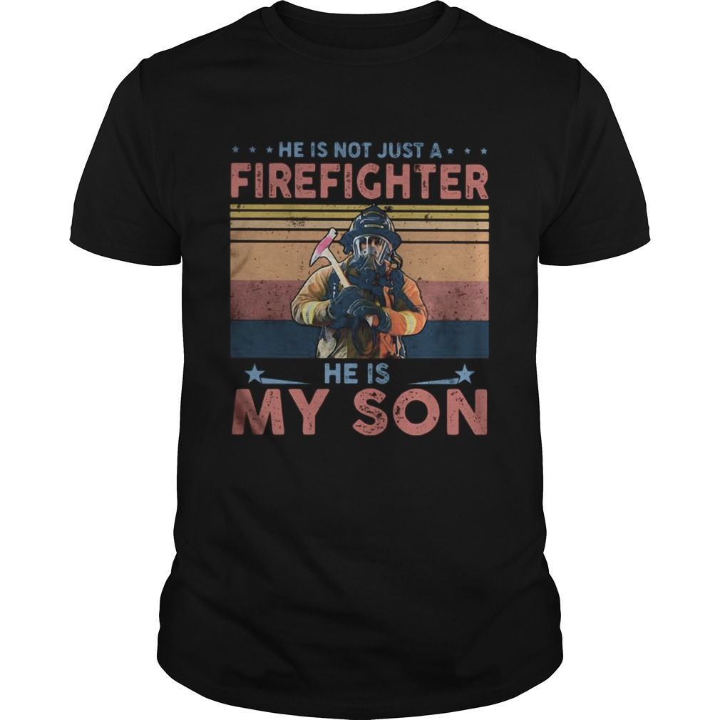 He Is Not Just A Firefighter He Is My Son Vintage shirt Classic Men's