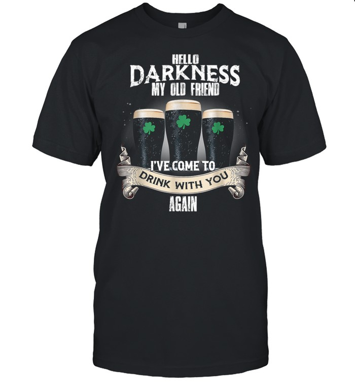 Hello Darkness My Old Friend Beer Drinking Patricks Day shirt Classic Men's T-shirt