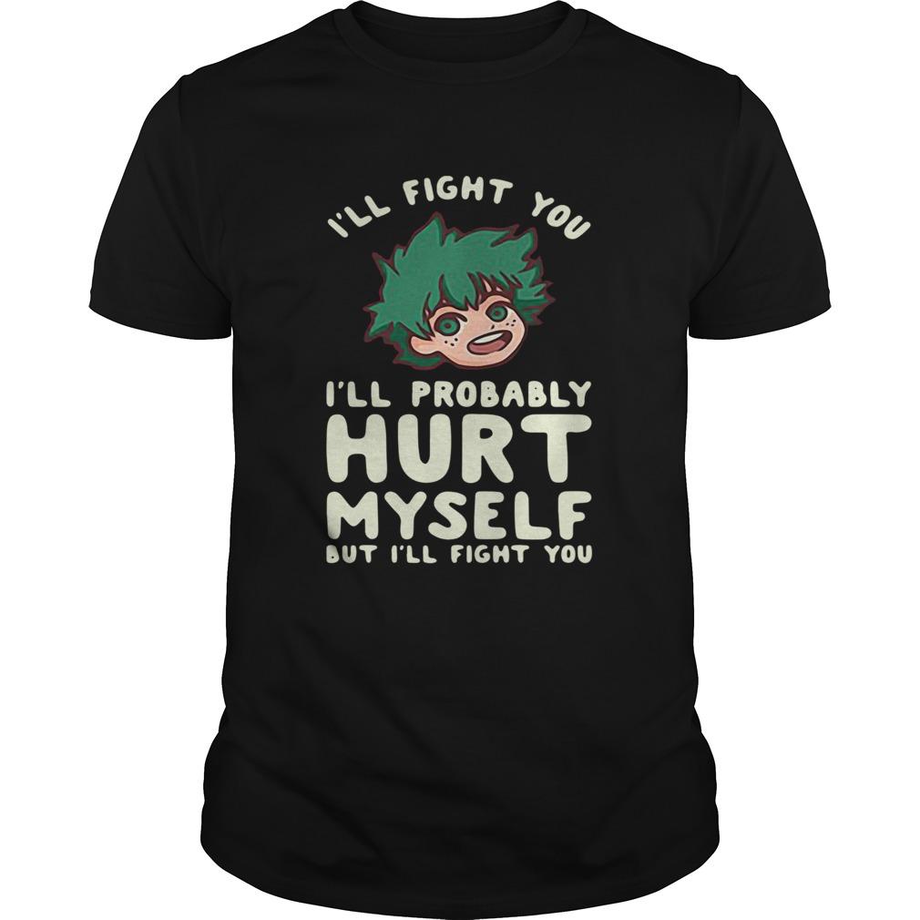 Ill Fight You Ill Probably Hurt Myself But Ill Fight You Midoriya shirt Classic Men's