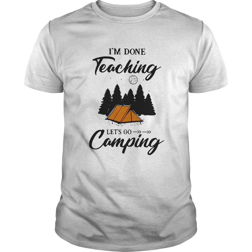 Im Done Teaching Lets Go Camping shirt Classic Men's