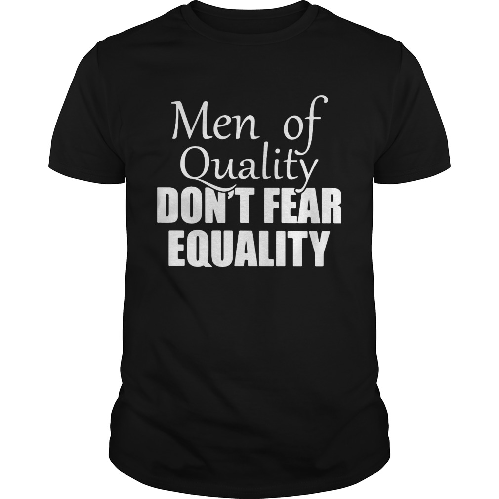 Men of quality dont fear equality shirt Classic Men's