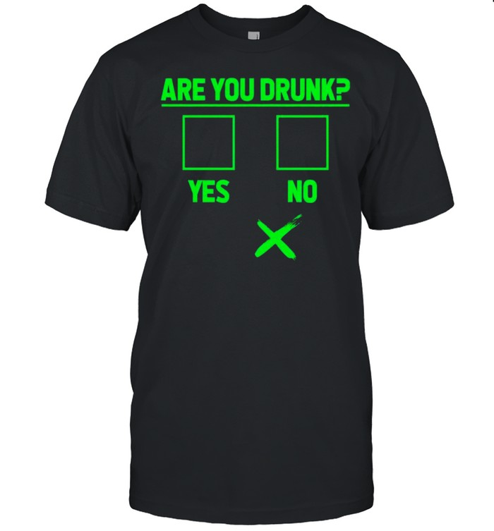Are you drunk yes or no StPatricks day shirt Classic Men's T-shirt