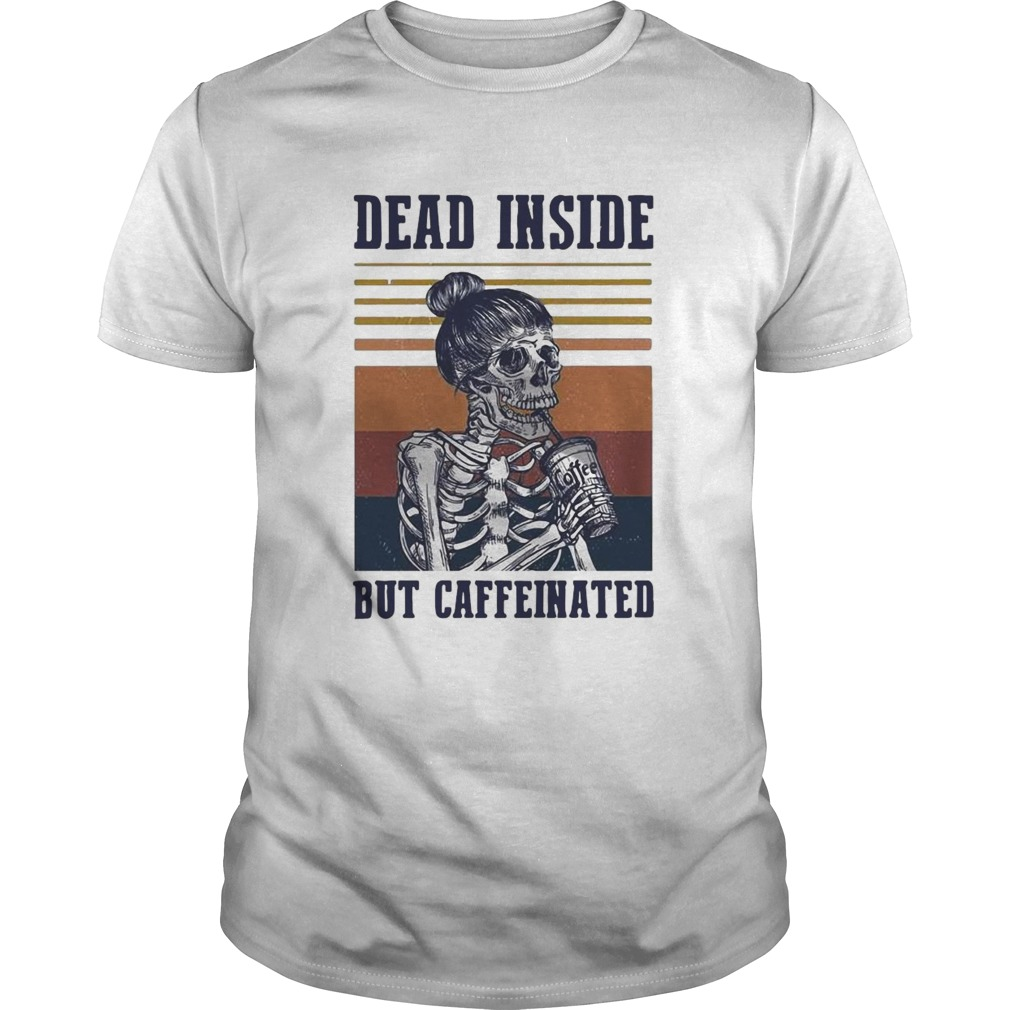 Dead Inside But Caffeinated Coffee Vintage shirt Classic Men's