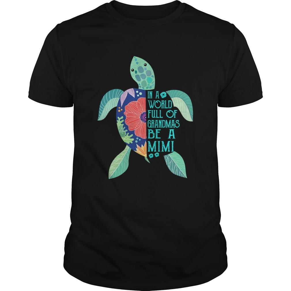 Turtle in a world full of grandmas be a Mimi shirt Classic Men's