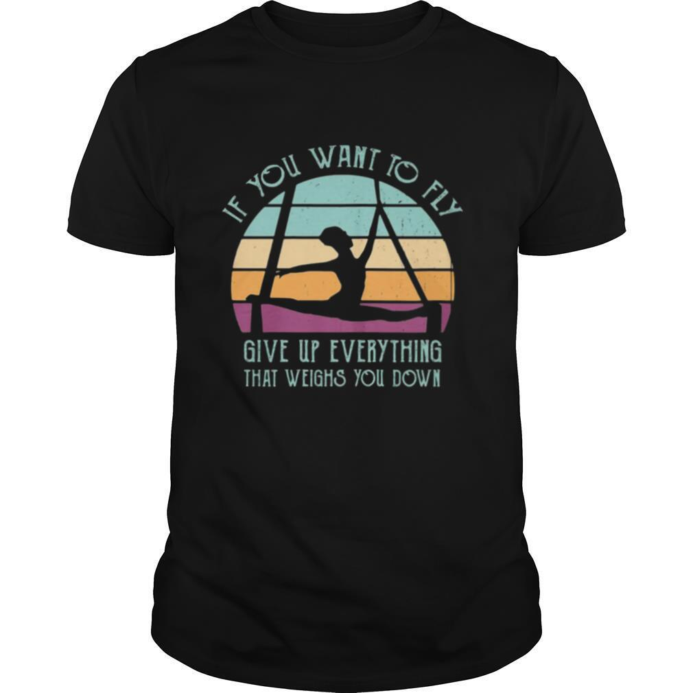 If You Want To Fly Give Up Everything That Weights You Down Vintage shirt Classic Men's