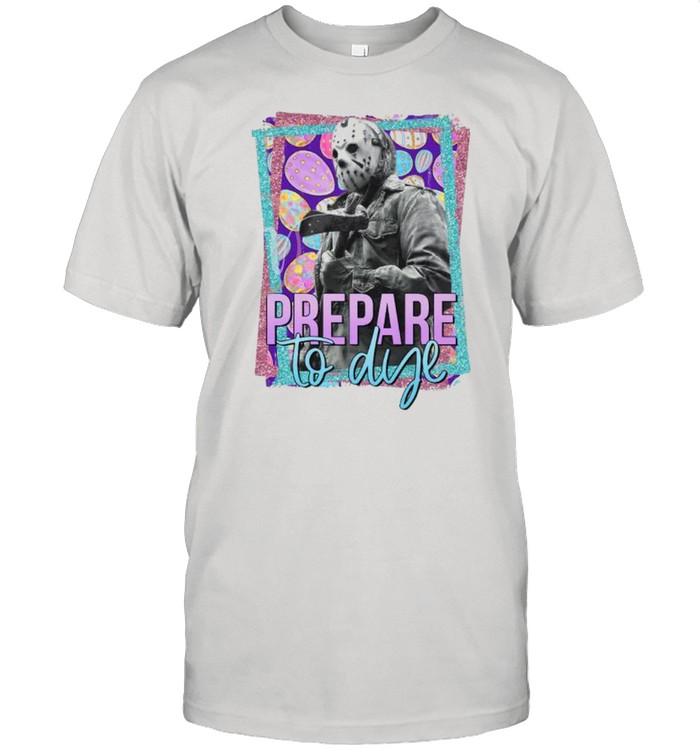 Jason Voorhees Prepare To Dye Shirt