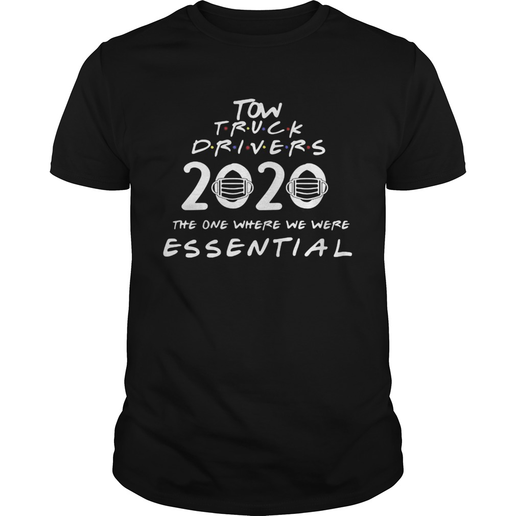 Tow truck drivers 2020 the one where we were essential mask covid19 shirt Classic Men's