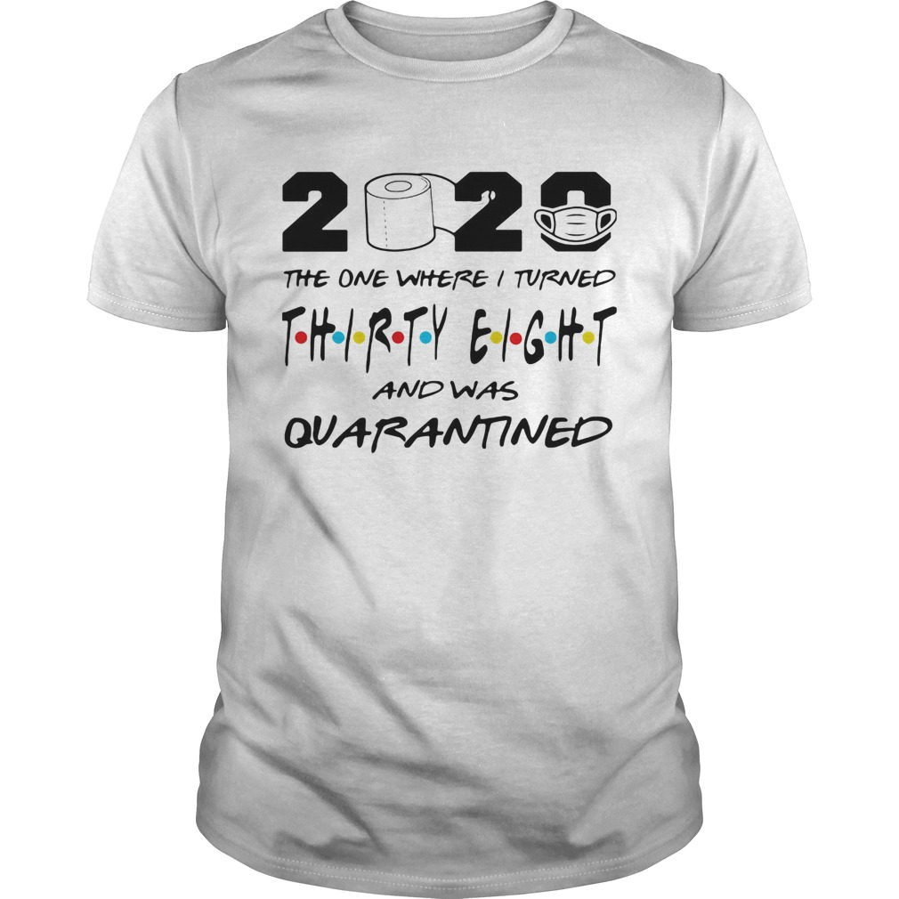 2020 the one where i turned thirty eight and was quarantined toilet paper covid19 shirt Classic Men's