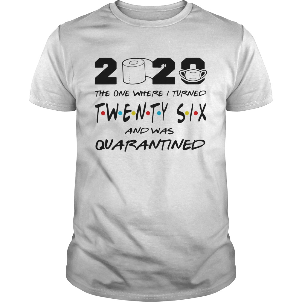 2020 the one where i turned twenty six and was quarantined toilet paper covid19 shirt Classic Men's