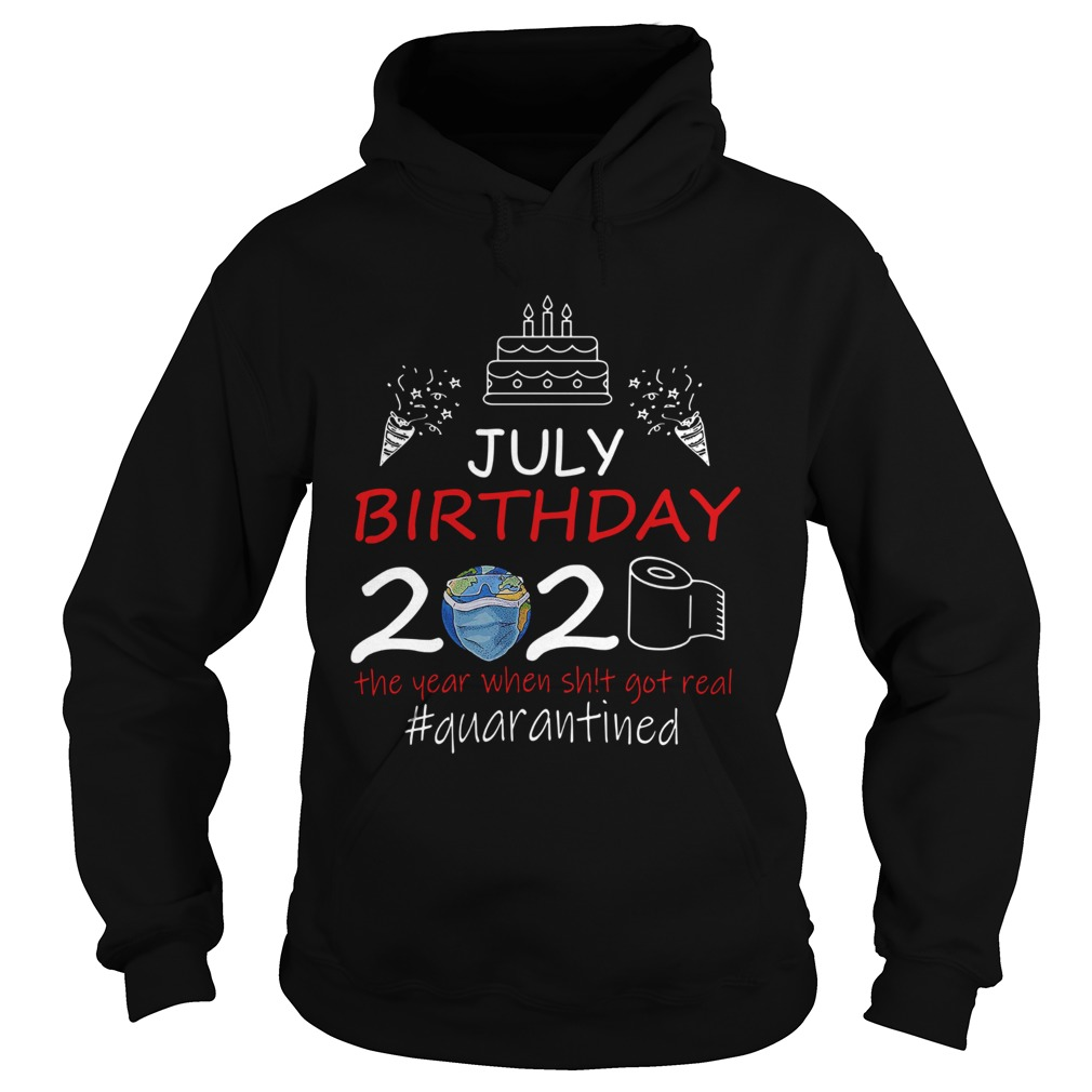 july birthday 2020 the year when shit got real quarantined earth  hoodie