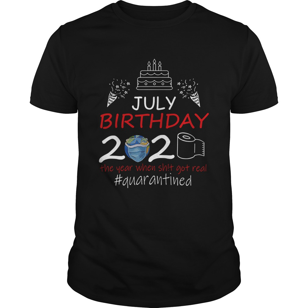 July Birthday 2020 The Year When Shit Got Real Quarantined Earth shirt Classic Men's