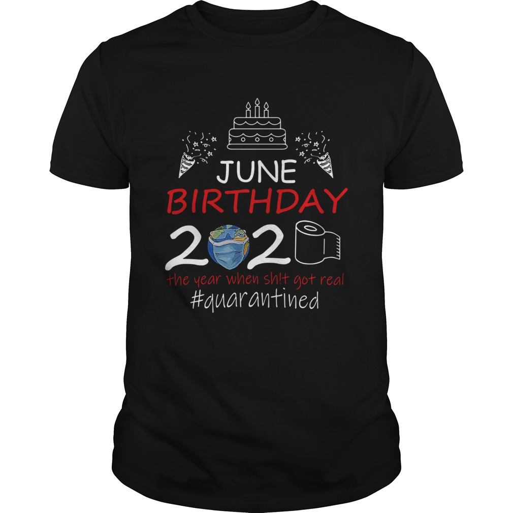 June Birthday 2020 The Year When Shit Got Real Quarantined Earth shirt Classic Men's