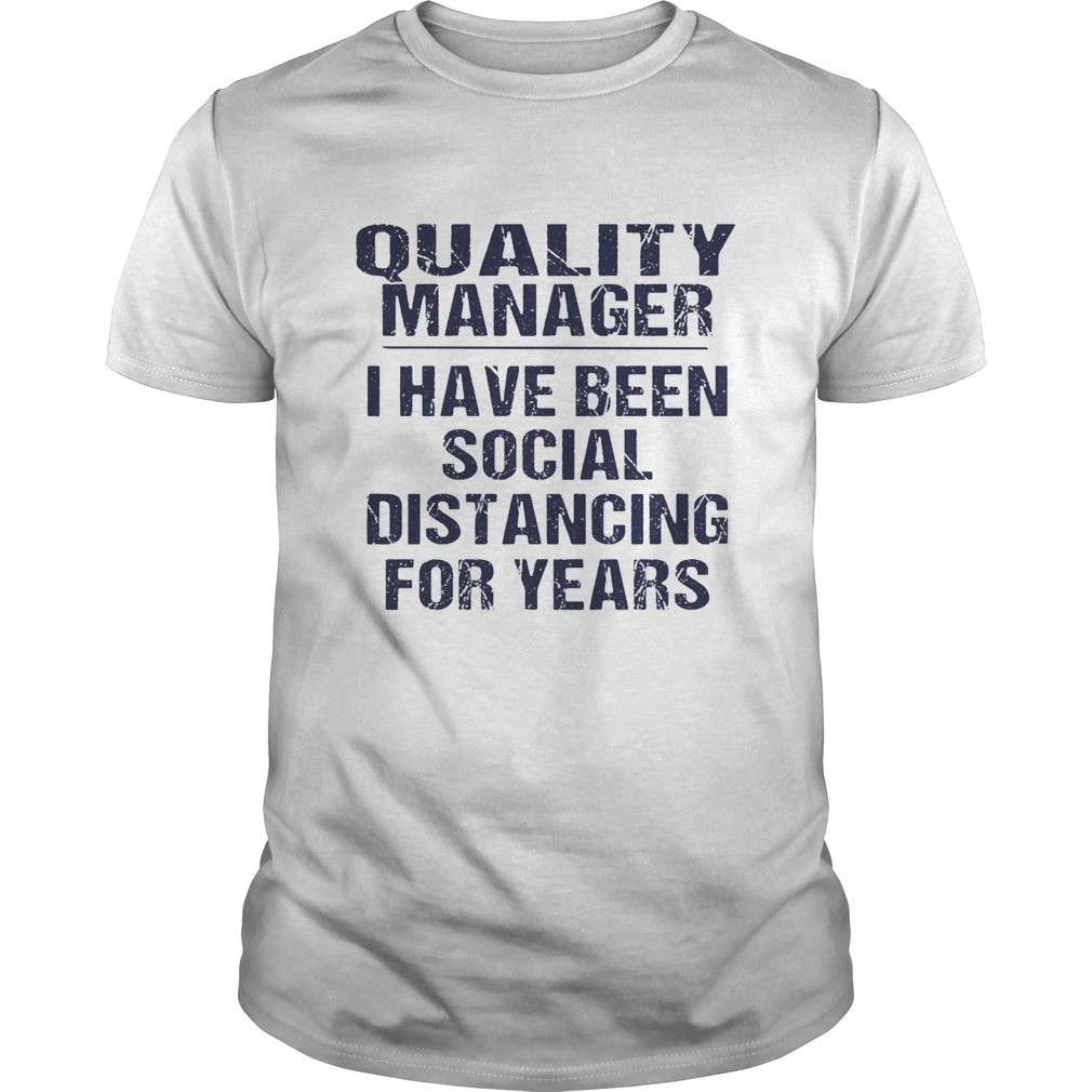 Quality manager I have been social distancing for years shirt Classic Men's