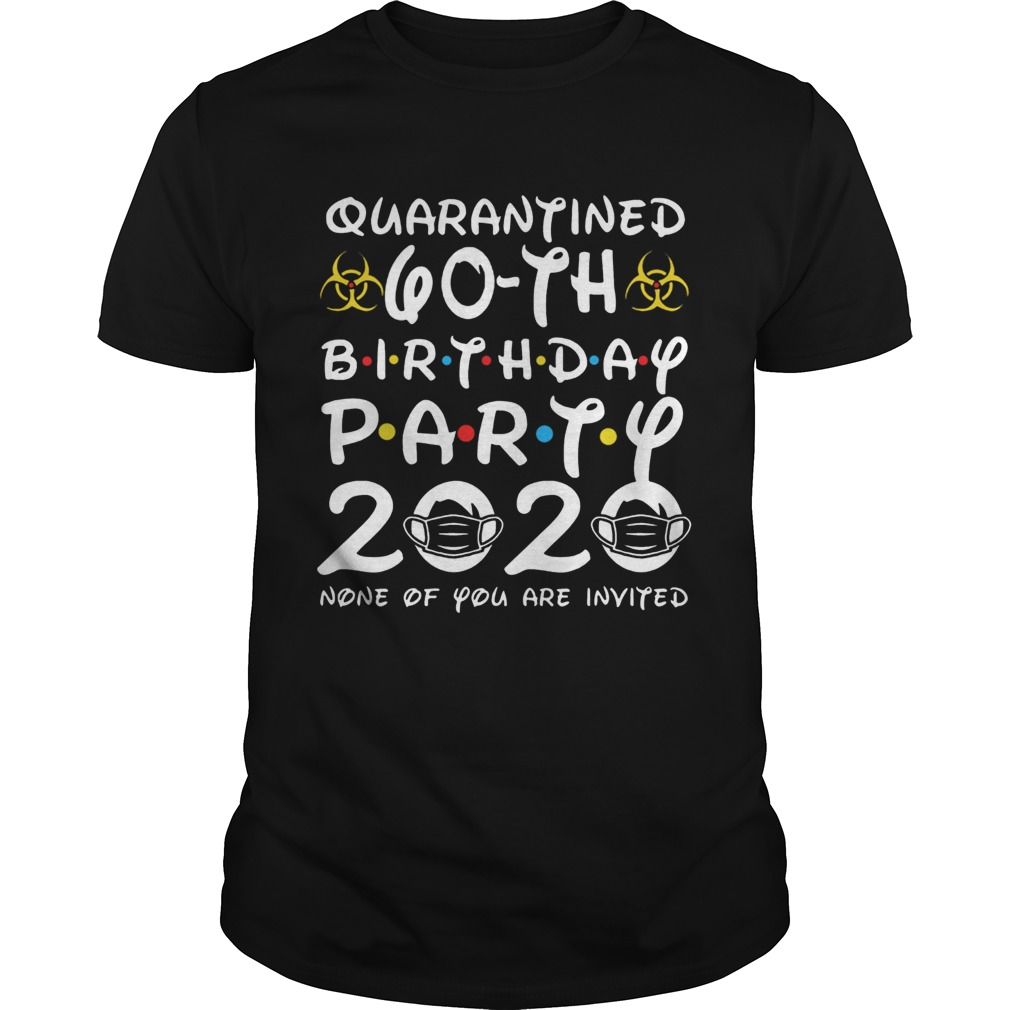 Quarantined 60th Birthday Party 2020 None Of You Are Invited shirt Classic Men's