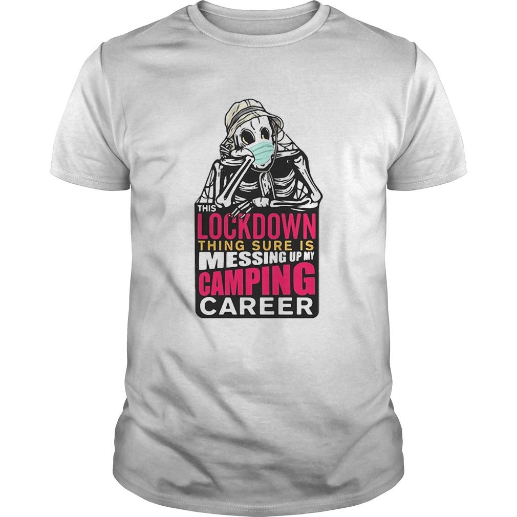 Skeleton Lockdown Thing Sure Is Messing Up My Camping Career shirt Classic Men's