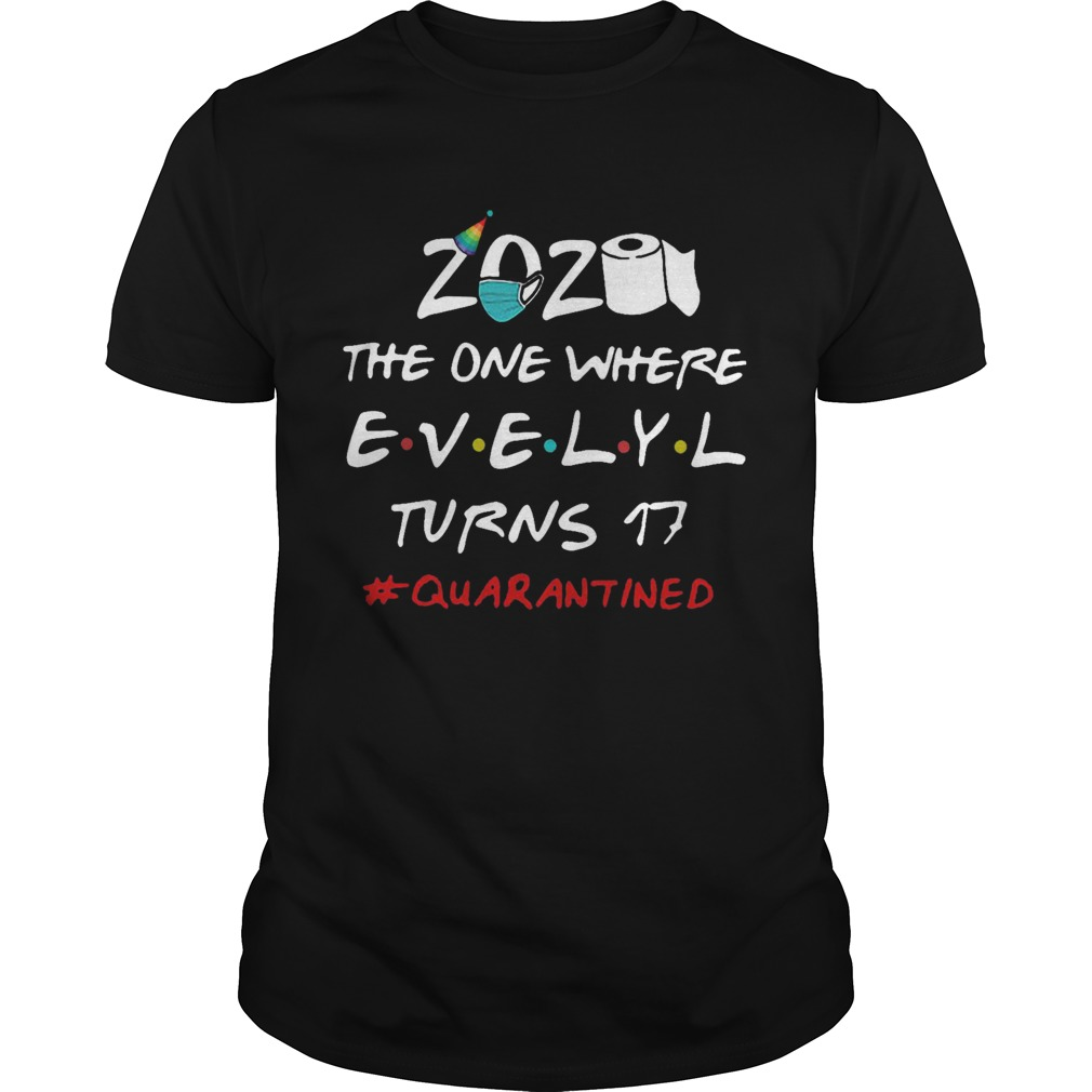 2020 The One Where Evelyl Turns 17 Quarantined shirt Classic Men's