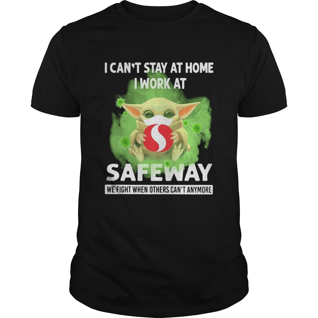 Baby yoda i cant stay at home i work at safeway we fight when others cant anymore covid19 shirt Classic Men's