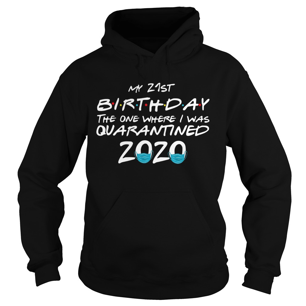 my 21st birthday the one where i was quarantined 2020  hoodie