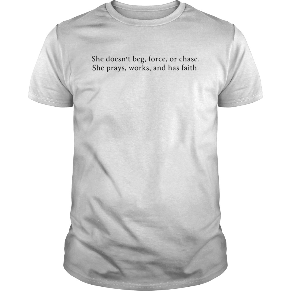 She Doesnt Beg Force Or Chase Prays Works And Faith shirt Classic Men's
