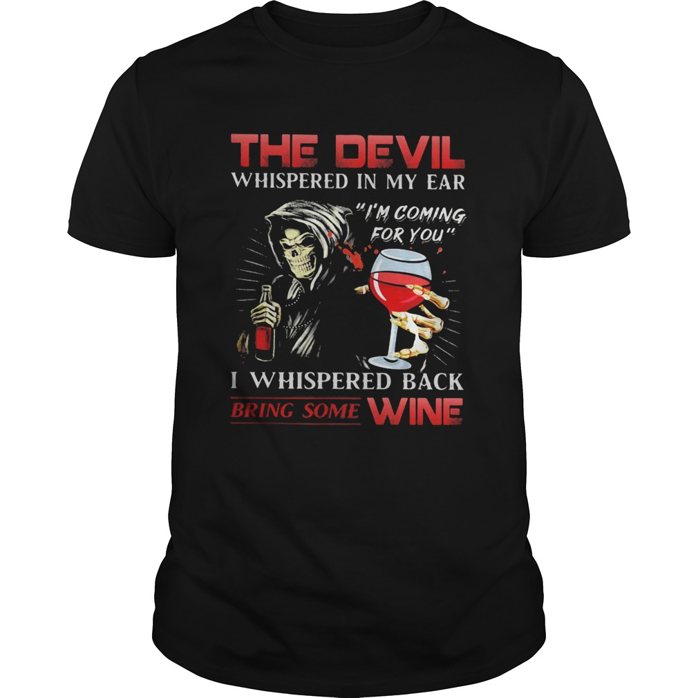 The devil whispered in my ear Im coming for you I whispered back bring some wine shirt Classic Men's