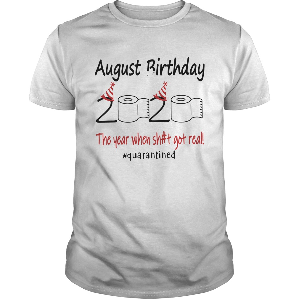 1586145770August Birthday The Year When Shit Got Real Quarantined shirt Classic Men's