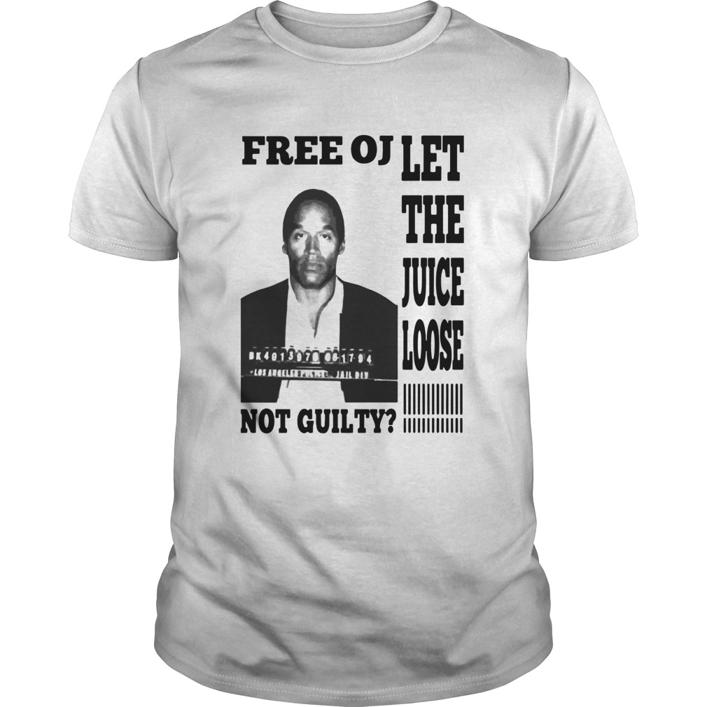 Free Oj Let The Juice Loose Not Guilty shirt Classic Men's