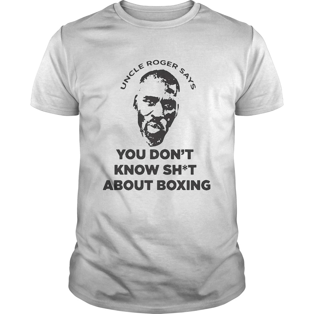 Mayweather Uncle Roger Says You Dont Know Shit About Boxing shirt Classic Men's